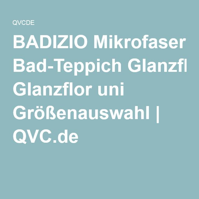 Cute BADIZIO Mikrofaser Bad Teppich Glanzflor uni Gr enauswahl jetzt online bestellen bei QVC u von ausgezeichnetem Service profitieren