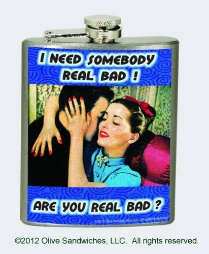 "Trendy Vintage ""I Need Somebody Real Bad.. Are You Real Bad?"" 7 Oz Party Flask by SPOONTIQUES. $15.99. Trendy Vintage Print ""I Need Somebody Real Bad.. Are You Real Bad?"". Stainless Steel with funnel for easy filling. Ideal for A Girls' Night Out. Flask holds up to 7 ounces. Bottom's UP!. Looking for that perfect flask to lift your spirits? Well your search for the perfect companion is over. You'll fall for this vintage print in just one shot. Keep me a secret and stash me a..."