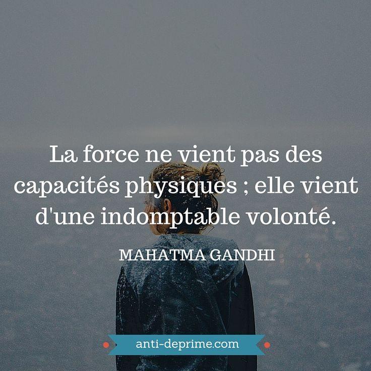La force ne vient pas des capacités physiques ; elle vient d'une indomptable volonté. MAHATMA GANDHI Sur le même thème