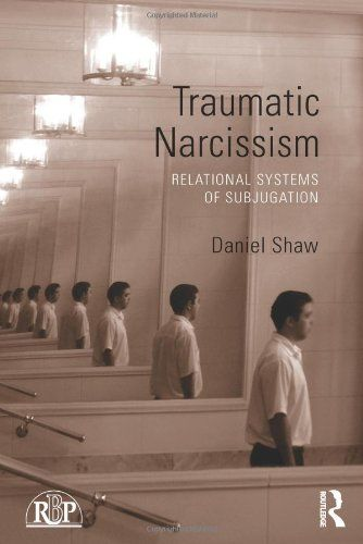 Traumatic Narcissism: Relational Systems of Subjugation (Relational Perspectives Book Series) by Daniel Shaw http://smile.amazon.com/dp/0415510252/ref=cm_sw_r_pi_dp_QvNuvb088NS2Y