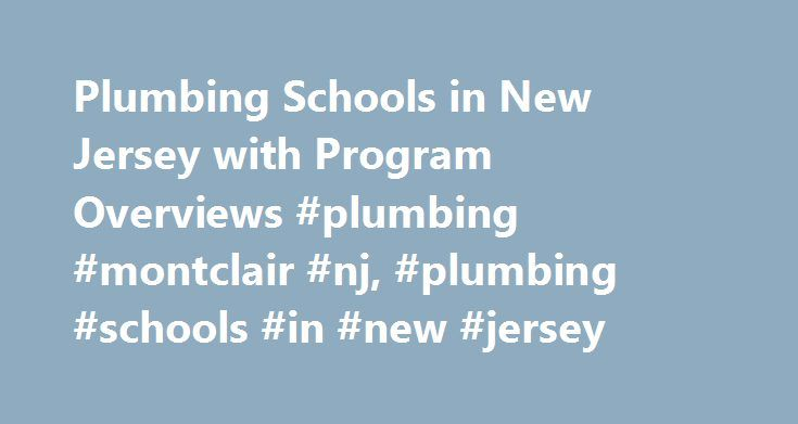 Plumbing Schools in New Jersey with Program Overviews #plumbing #montclair #nj, #plumbing #schools #in #new #jersey http://papua-new-guinea.remmont.com/plumbing-schools-in-new-jersey-with-program-overviews-plumbing-montclair-nj-plumbing-schools-in-new-jersey/  # Plumbing Schools in New Jersey with Program Overviews Find schools that offer these popular programs Building Inspection Cabinetmaking Carpentry Concrete Finishing Construction Mgmt, General Construction Site Management Drywall…