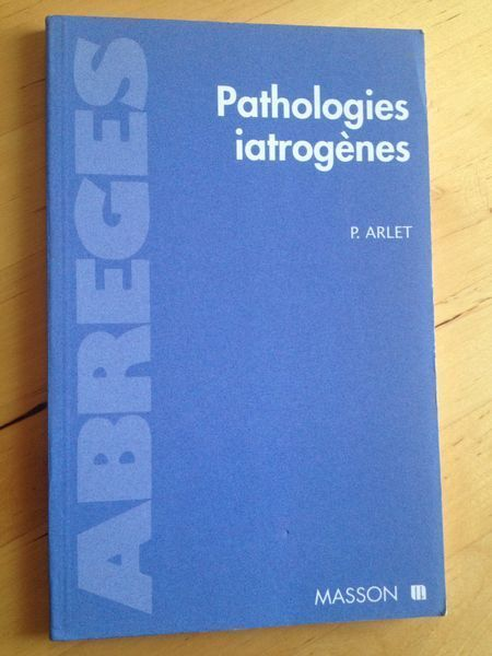 #médecine : Pathologies Iatrogènes - Philippe Arlet. Masson, 1998. 126 pp. brochées.