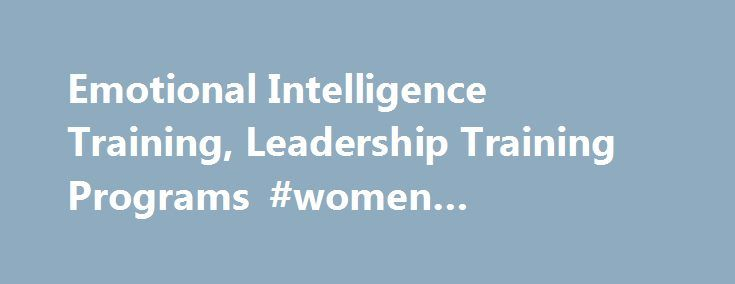 Emotional Intelligence Training, Leadership Training Programs #women #leadership #training http://utah.nef2.com/emotional-intelligence-training-leadership-training-programs-women-leadership-training/  # Homepage Pressure Training Curriculum At the same time that pressure is increasing in organizations today, we have found that pressure is poorly understood, not well managed and one of the most 'untapped' sources of competitive advantage. From our research, we find three characteristics that…