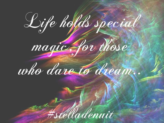 #life #special #magic #dare #dream #advice #stelladenuit #facebook