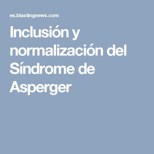 Inclusión y normalización del Síndrome de Asperger
