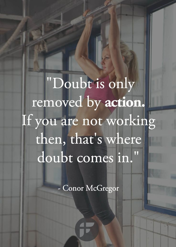 """Doubt is only removed by action. If you are not working then, that's where doubt comes in. """"by Conor McGregor"""""""