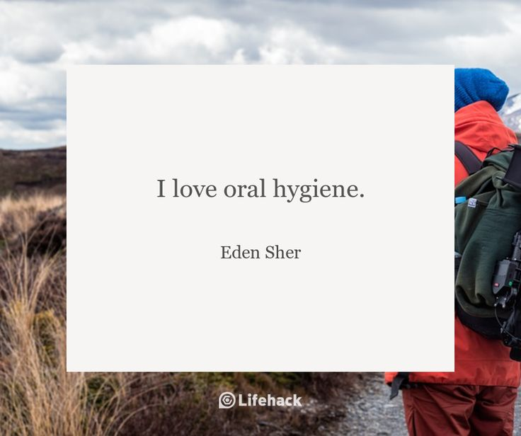 I love oral hygiene. – Eden Sher