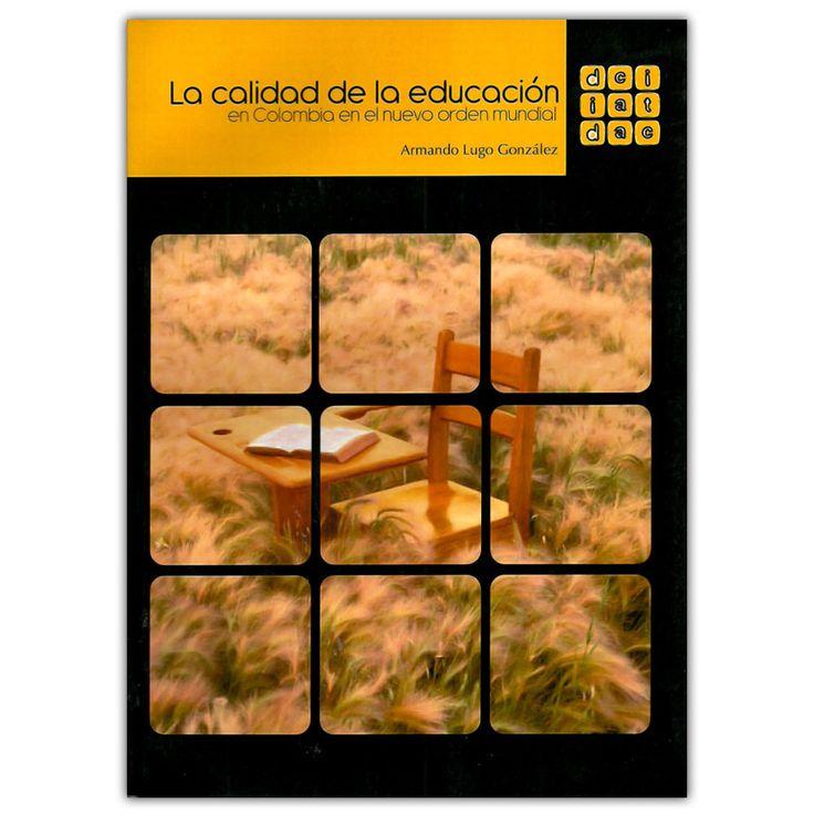 La calidad de la educación en Colombia en el nuevo orden mundial  - Armando Lugo González - Universidad Distrital Francisco José de Caldas  http://www.librosyeditores.com/tiendalemoine/3103-la-calidad-de-la-educacion-en-colombia-en-el-nuevo-orden-mundial.html  Editores y distribuidores