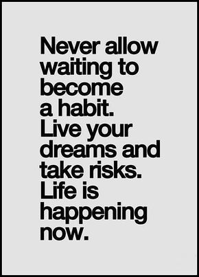 Life is happening now. Make sure you're present.
