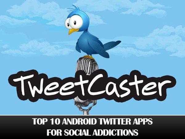 Top 10 Android Twitter Apps for social addictions