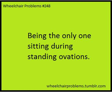 Being the only one sitting during standing ovations.