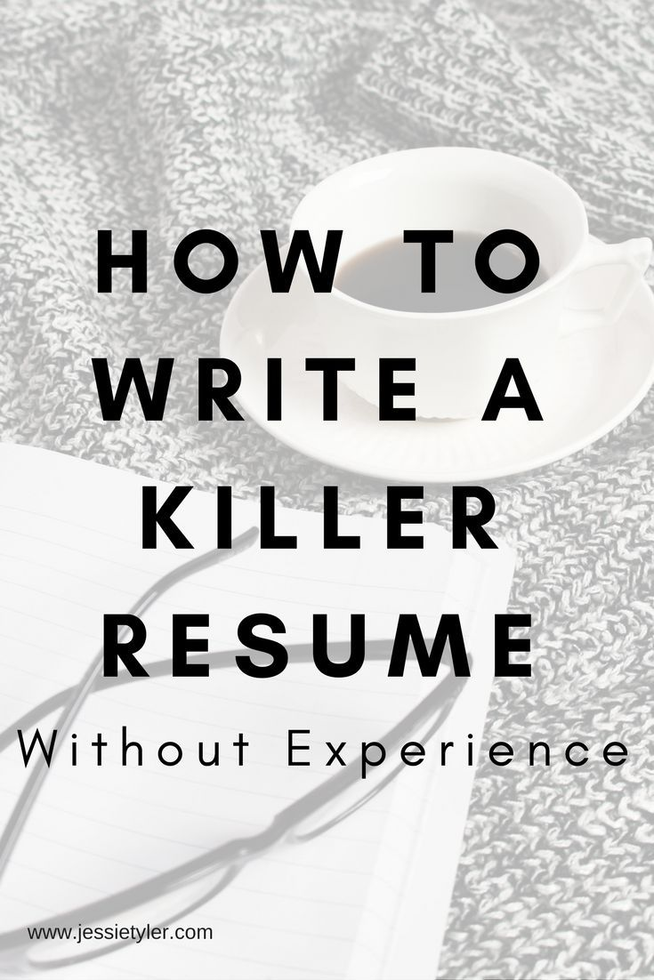 How To Write A Killer Resume Without Experience Career Smarts