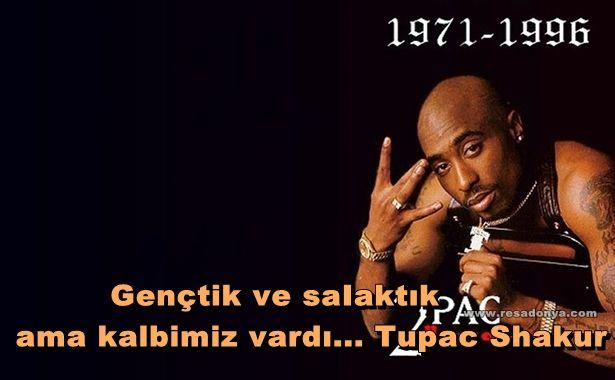 Gençtik ve saIaktık ama kalbimiz vardı... Tupac Shakur http://www.resadonya.com/tupac-shakur-sozleri/