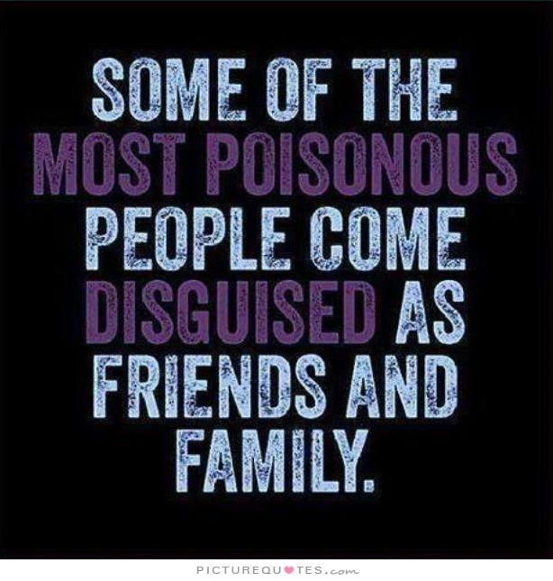 some-of-the-most-poisonous-people-come-disguised-as-friends-and-family-quote-1.jpg (614×645)