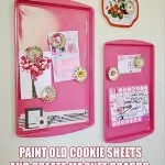 magnet boards - painted cookie sheets: easy and adds colour.