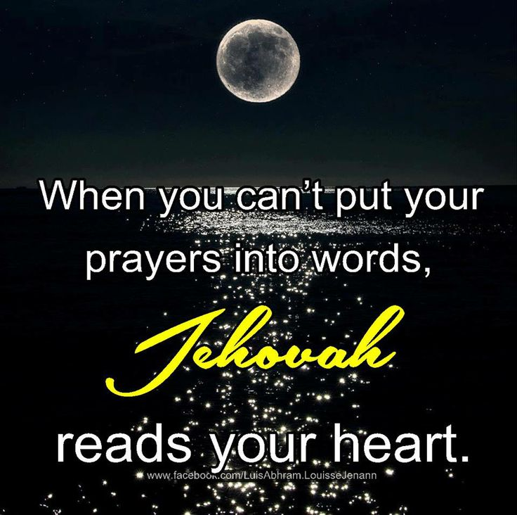 jehovah knows our inner most thought and feelings. and when theirs times when we just cant say it, jehovah knows.