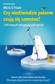 Czy niedźwiedzie polarne czują się samotne? I 101 innych intrygujących pytań-O'Hare Mick