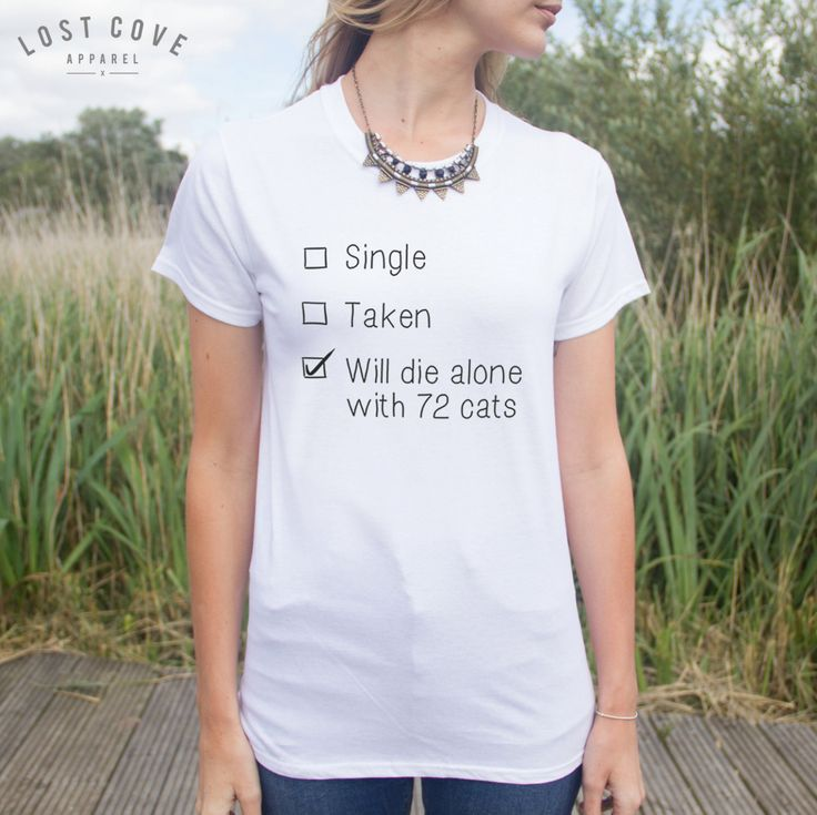 Single Taken Will Die Alone With 72 Cats T-Shirt Fashion Blogger Funny Slogan Gift by LostCoveApparel on Etsy https://www.etsy.com/listing/209980778/single-taken-will-die-alone-with-72-cats