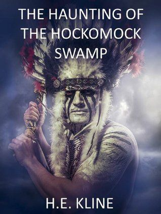 The Haunting of The Hockomock Swamp by H.E. Kline