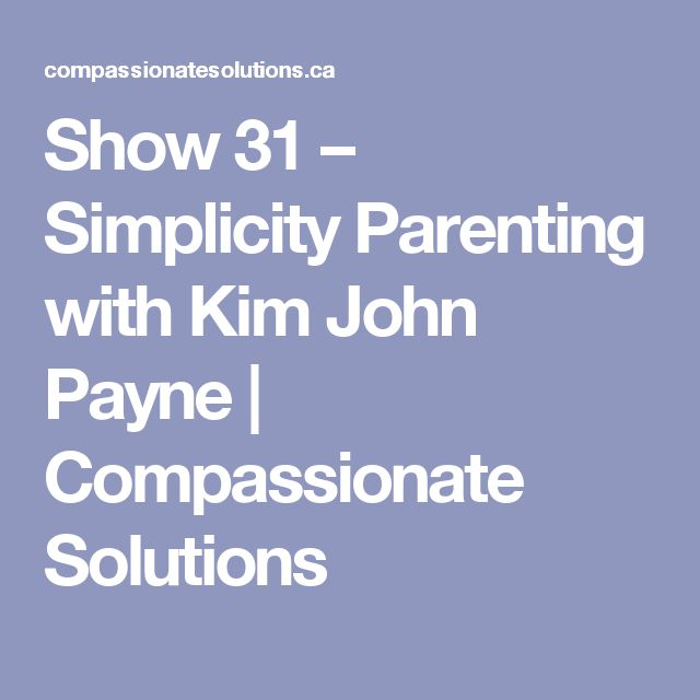 Show 31 – Simplicity Parenting with Kim John Payne | Compassionate Solutions