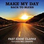 Fast Eddie Clarke, Make My Day: Back To Blues