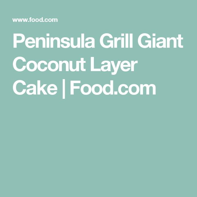 Peninsula Grill Giant Coconut Layer Cake   Food.com