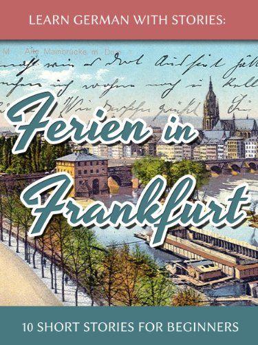 Learn German With Stories: Ferien in Frankfurt - 10 Short Stories for Beginners (Dino lernt Deutsch 2) (German Edition) by André Klein http://www.amazon.com/dp/B00GXDA0HG/ref=cm_sw_r_pi_dp_vSQiwb18XFBHT