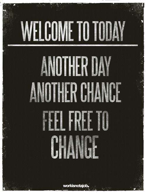 welcomeInspiration, Change, Motivation Quotes, Second Chances, Work Out, Carpe Diem, Mornings, Feelings Free, New Years