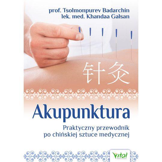 Akupunktura. Praktyczny przewodnik po chińskiej sztuce medycznej.