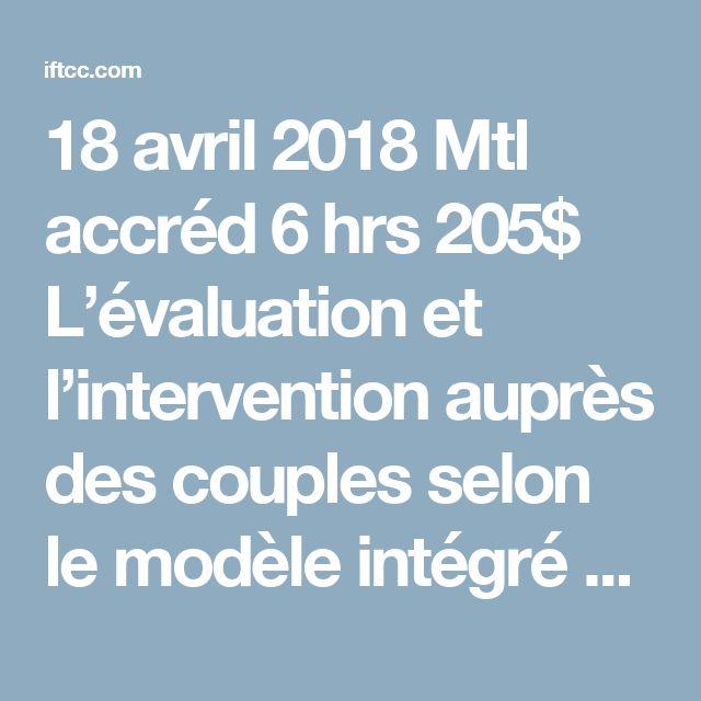 18 avril 2018 Mtl   accréd 6 hrs 205$   L'évaluation et l'intervention auprès des couples selon le modèle intégré de psychothérapie de couple d'orientation cognitive-comportementale (PCCC) - IFTCC