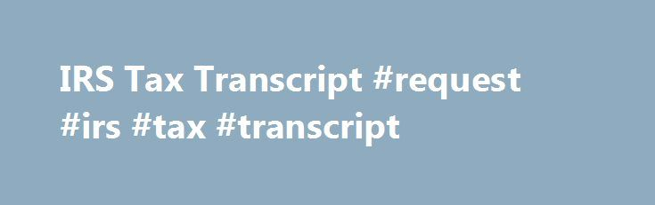 IRS Tax Transcript #request #irs #tax #transcript http://philippines.nef2.com/irs-tax-transcript-request-irs-tax-transcript/  # IRS Tax Transcript Tax filers can request a transcript, free of charge, of their tax return from the IRS in one of three ways: Online Request, Telephone Request, or Paper Request. In most cases, for electronic tax return filers, 2015 IRS income tax return information is available for the IRS DRT or the IRS Tax Return Transcript within 2–3 weeks after the 2015…