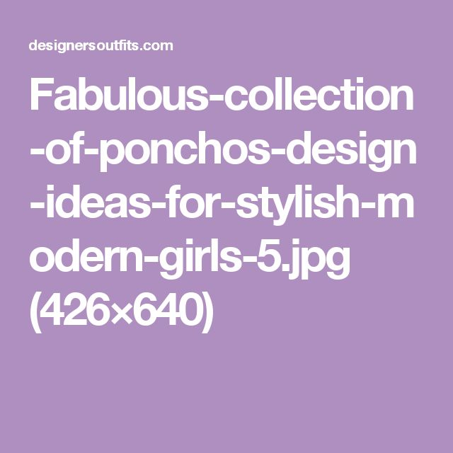 Fabulous-collection-of-ponchos-design-ideas-for-stylish-modern-girls-5.jpg (426×640)
