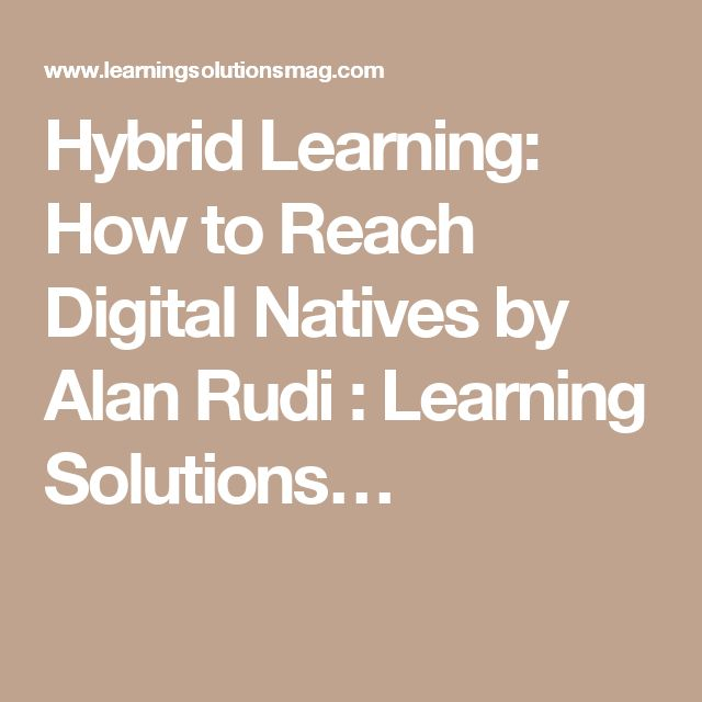 Hybrid Learning: How to Reach Digital Natives by Alan Rudi : Learning Solutions…