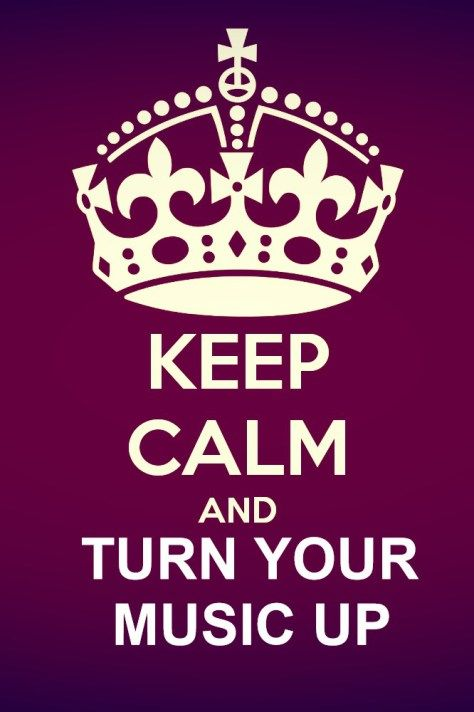keep calm quotes | KEEP CALM AND TURN YOUR MUSIC UP
