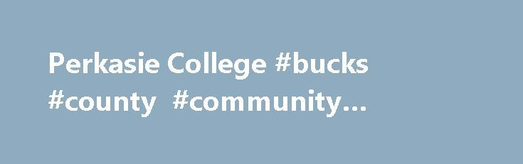 Perkasie College #bucks #county #community #college #perkasie http://lexingtone.remmont.com/perkasie-college-bucks-county-community-college-perkasie/  # Perkasie College Biblical Theological Seminary 200 North Main Street Hatfield PA 19440 6.3 miles from Perkasie 215-368-5000 Delaware Valley University 700 East Butler Avenue Doylestown PA 18901 8.6 miles from Perkasie 215-345-1500 Lansdale School of Cosmetology 215 West Main Street Lansdale PA 19446 8.9 miles from Perkasie 215-362-2322…
