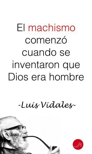 Citas sobre Machismo de Luis Vivaldes - El machismo comenzó cuando se inventaron que Dios era hombre