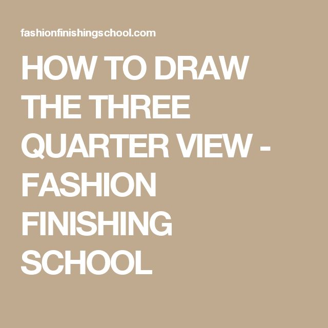 HOW TO DRAW THE THREE QUARTER VIEW - FASHION FINISHING SCHOOL