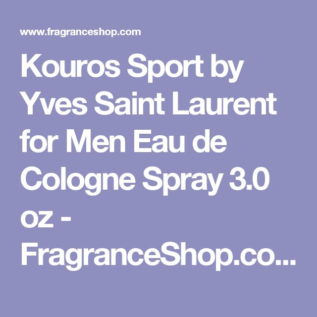 Kouros Sport by Yves Saint Laurent for Men Eau de Cologne Spray 3.0 oz - FragranceShop.com