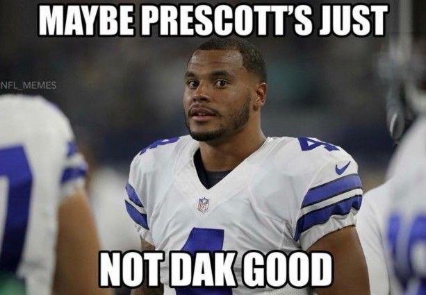Dak S Not That Good Funny Football Memes Football Memes Nfl Cowboys Memes