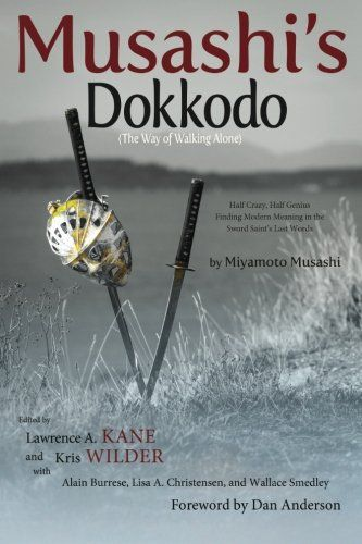 Musashi's Dokkodo (The Way of Walking Alone): Half Crazy, Half Genius - Finding Modern Meaning in the Sword Saint's Last Words - http://www.exercisejoy.com/musashis-dokkodo-the-way-of-walking-alone-half-crazy-half-genius-finding-modern-meaning-in-the-sword-saints-last-words/martial-arts/