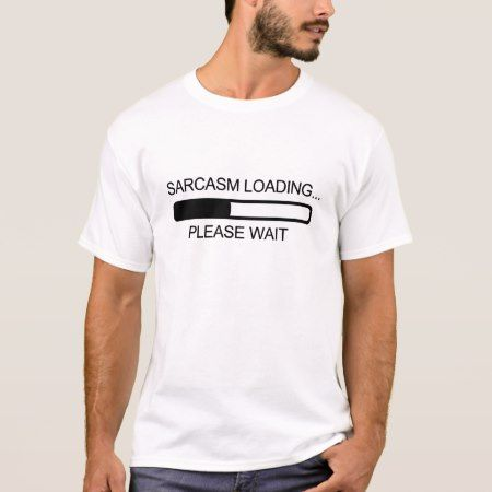 SARCASM LOADING T-Shirt - tap to personalize and get yours