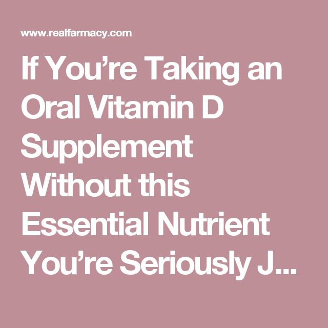 If You're Taking an Oral Vitamin D Supplement Without this Essential Nutrient You're Seriously Jeopardizing Your Health – REALfarmacy.com