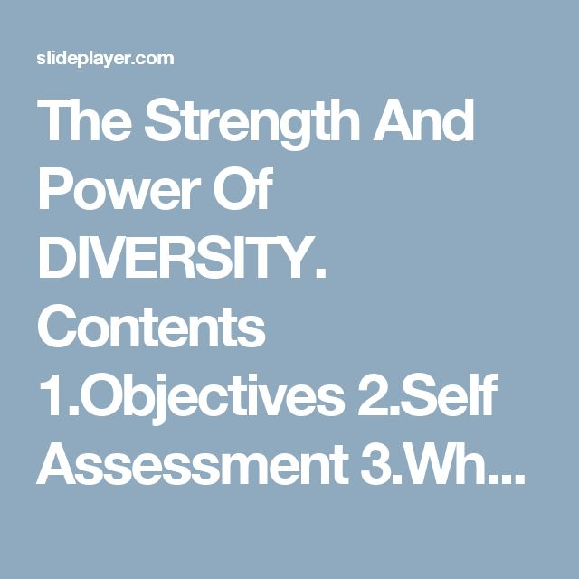 The Strength And Power Of DIVERSITY. Contents 1.Objectives 2.Self Assessment 3.What is Diversity? 4.Important Definitions 5.What is Culture? 6.What is. - ppt download