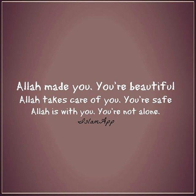 #Allah #Created #You #Beautiful #Care #Safe #With #Not #Alone #Deen #Islam #Muslim #Imaan
