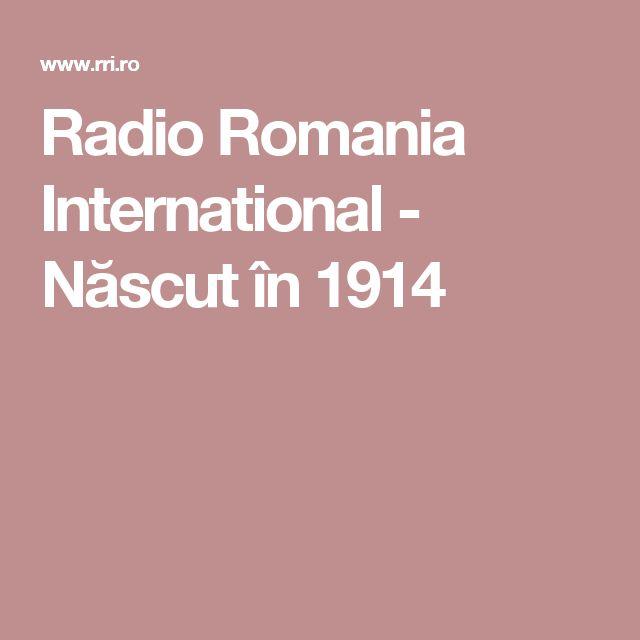 Radio Romania International - Născut în 1914