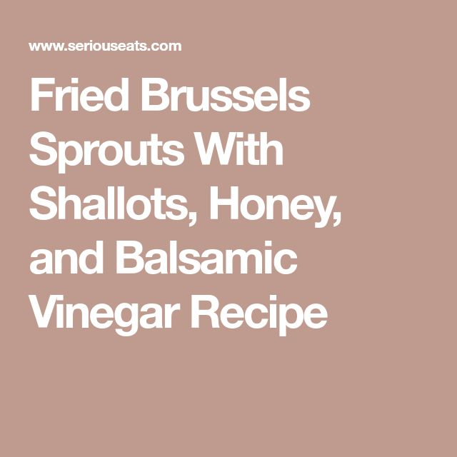 Fried Brussels Sprouts With Shallots, Honey, and Balsamic Vinegar Recipe