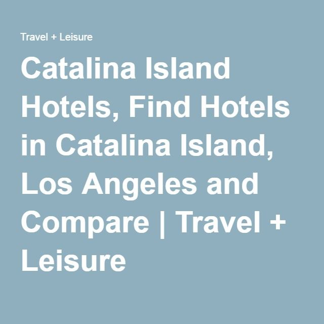 Catalina Island Hotels, Find Hotels in Catalina Island, Los Angeles and Compare | Travel + Leisure