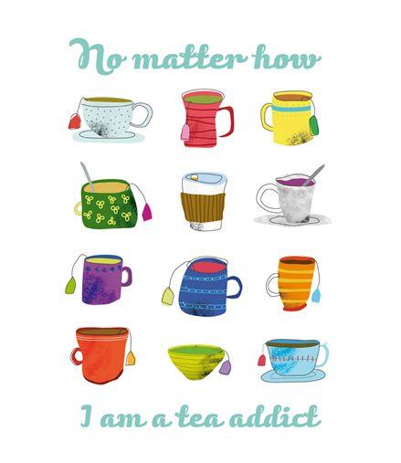 I ´m a tea addict :)