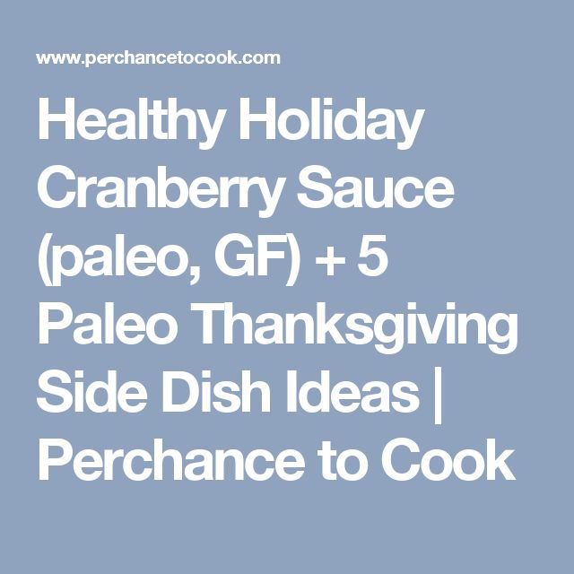 Healthy Holiday Cranberry Sauce (paleo, GF) + 5 Paleo Thanksgiving Side Dish Ideas | Perchance to Cook