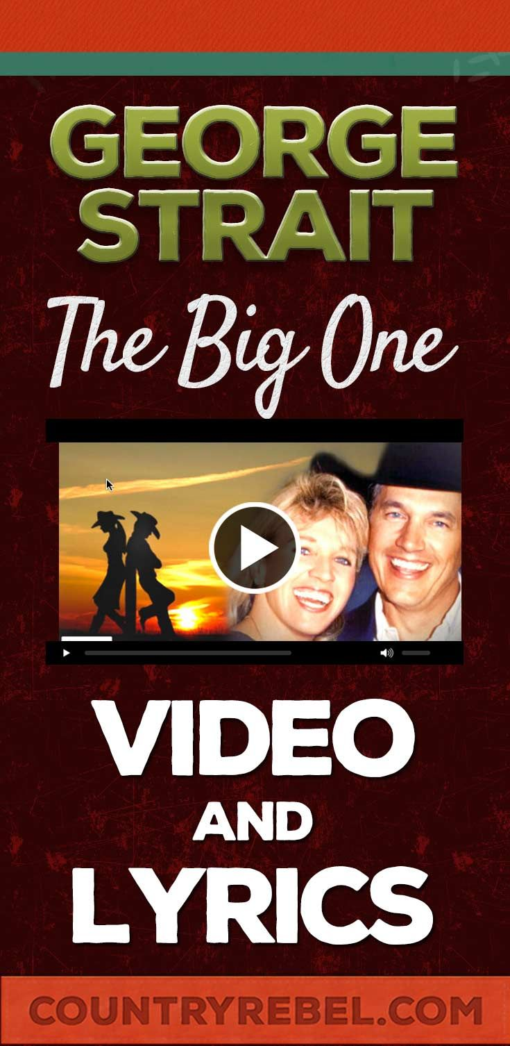 George Strait Songs - The Big One Lyrics and Country Music Video http://countryrebel.com/blogs/videos/18331183-george-strait-the-big-one-video